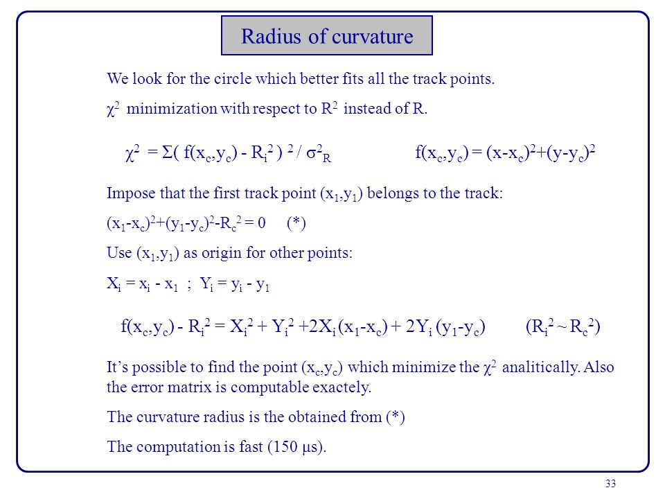 Radius of curvature We look for the circle which better fits all the track points. χ2 minimization with respect to R2 instead of R.