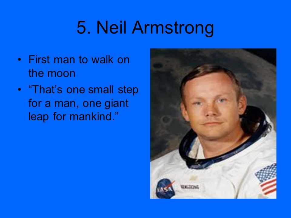 5. Neil Armstrong First man to walk on the moon