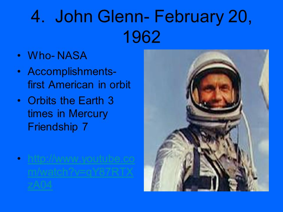 4. John Glenn- February 20, 1962 Who- NASA