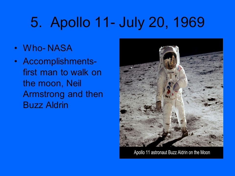 5. Apollo 11- July 20, 1969 Who- NASA.