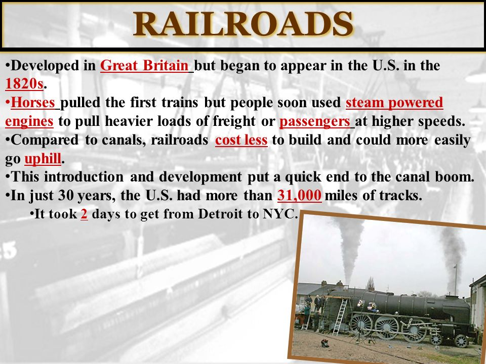 RAILROADS Developed in Great Britain but began to appear in the U.S. in the 1820s.