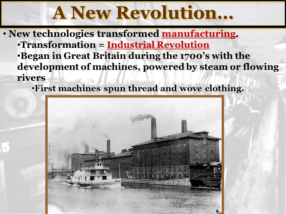 A New Revolution… New technologies transformed manufacturing.