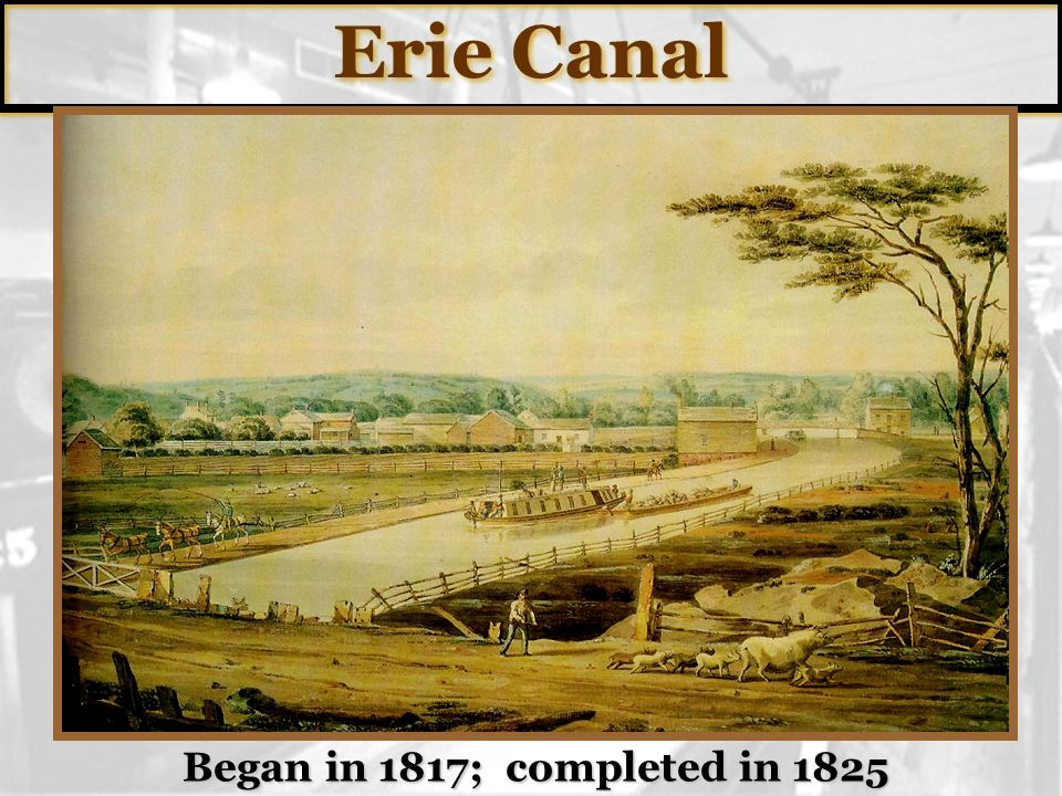Erie Canal Began in 1817; completed in 1825