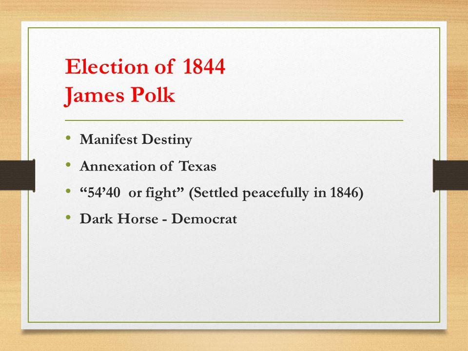 Election of 1844 James Polk Manifest Destiny Annexation of Texas