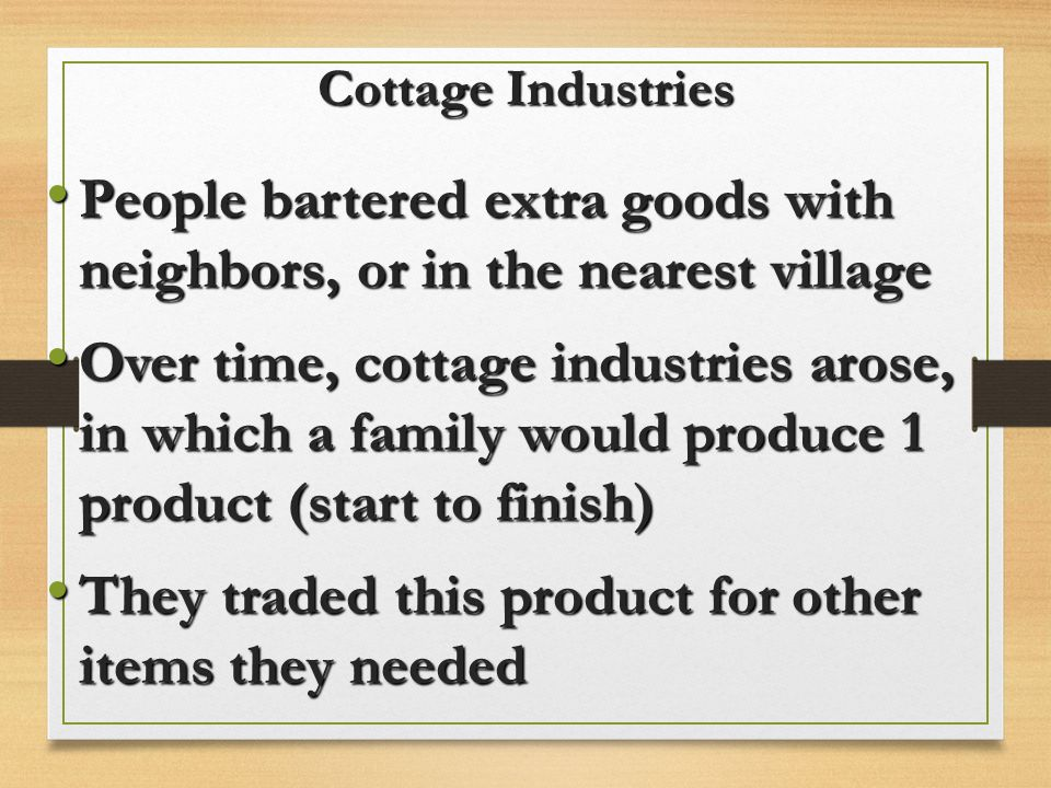 People bartered extra goods with neighbors, or in the nearest village