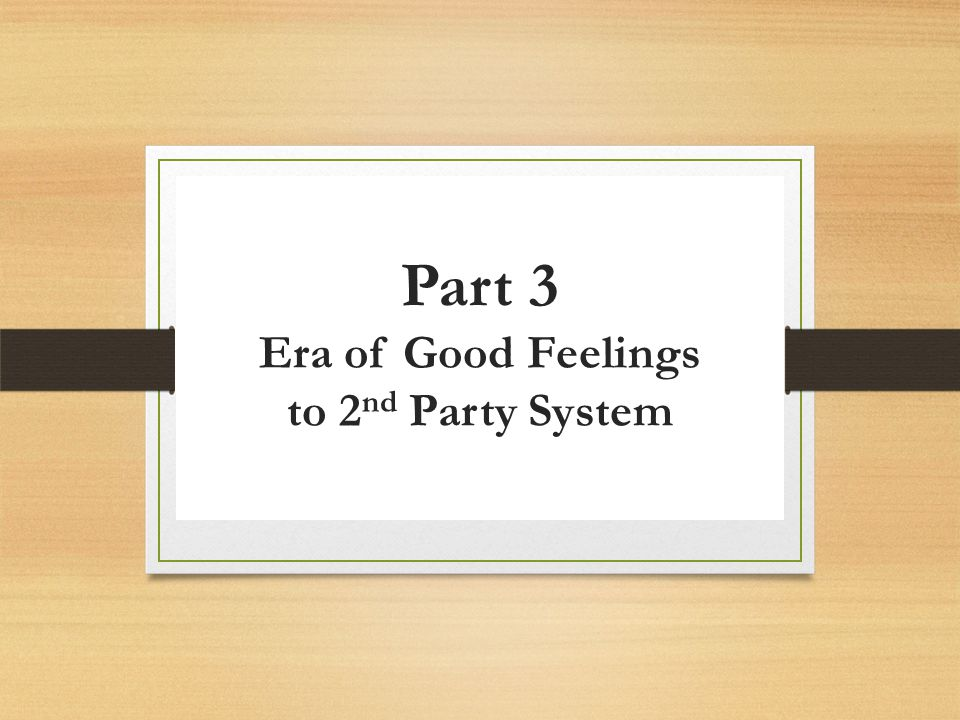 Part 3 Era of Good Feelings to 2nd Party System