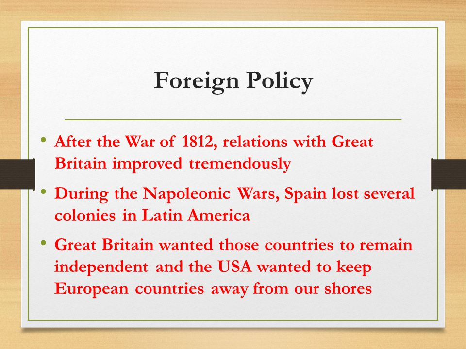 Foreign Policy After the War of 1812, relations with Great Britain improved tremendously.
