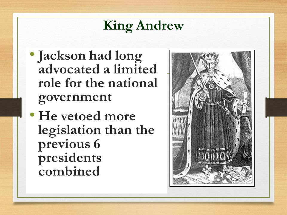 King Andrew Jackson had long advocated a limited role for the national government.