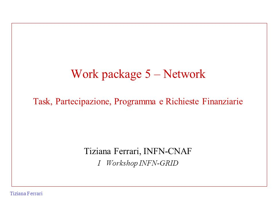 Tiziana Ferrari, INFN-CNAF I Workshop INFN-GRID