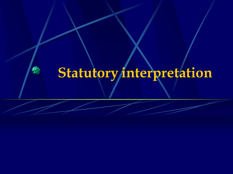 statutory intepretation Definition the process of determining what a particular statute means so that a court may apply it accurately overview any question of statutory interpretation begins with looking at the plain language of the statute to discover its original intent.