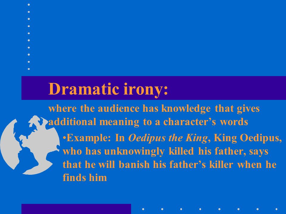 master harold dramatic irony Irony is a phenomenon capable of being experienced by anyone, but for people to be able to share an experience of irony, or for an author to expect a certain reaction to irony, its interpretation must become a part of the culture.