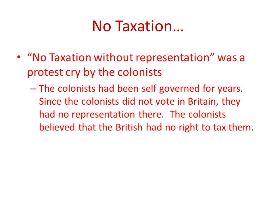 No Taxation… No Taxation without representation was a protest cry by the colonists.