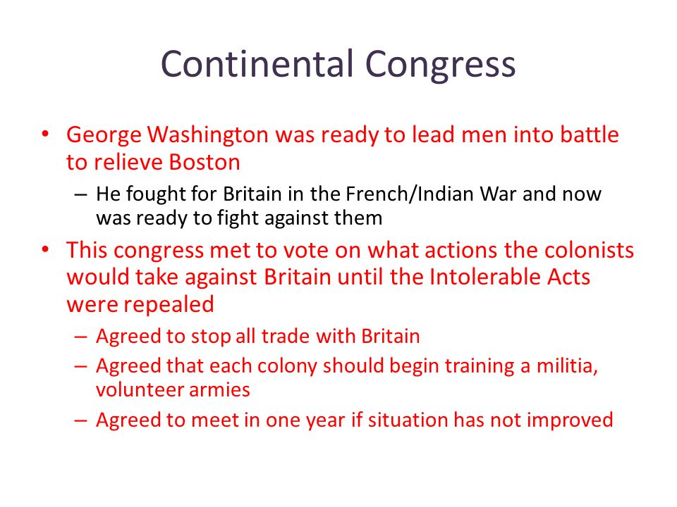 Continental Congress George Washington was ready to lead men into battle to relieve Boston.