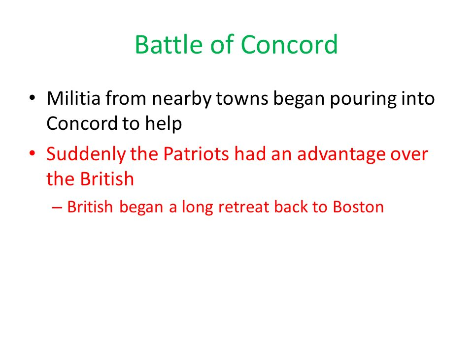 Battle of Concord Militia from nearby towns began pouring into Concord to help. Suddenly the Patriots had an advantage over the British.