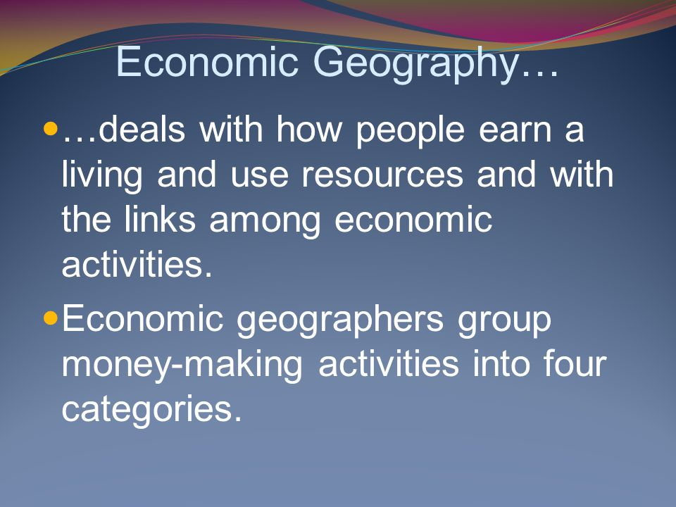 economic geography natural resources Countries that have begun to experience higher rates of economic  the challenge of natural hazards 3  the removal of solid mineral resources from the.