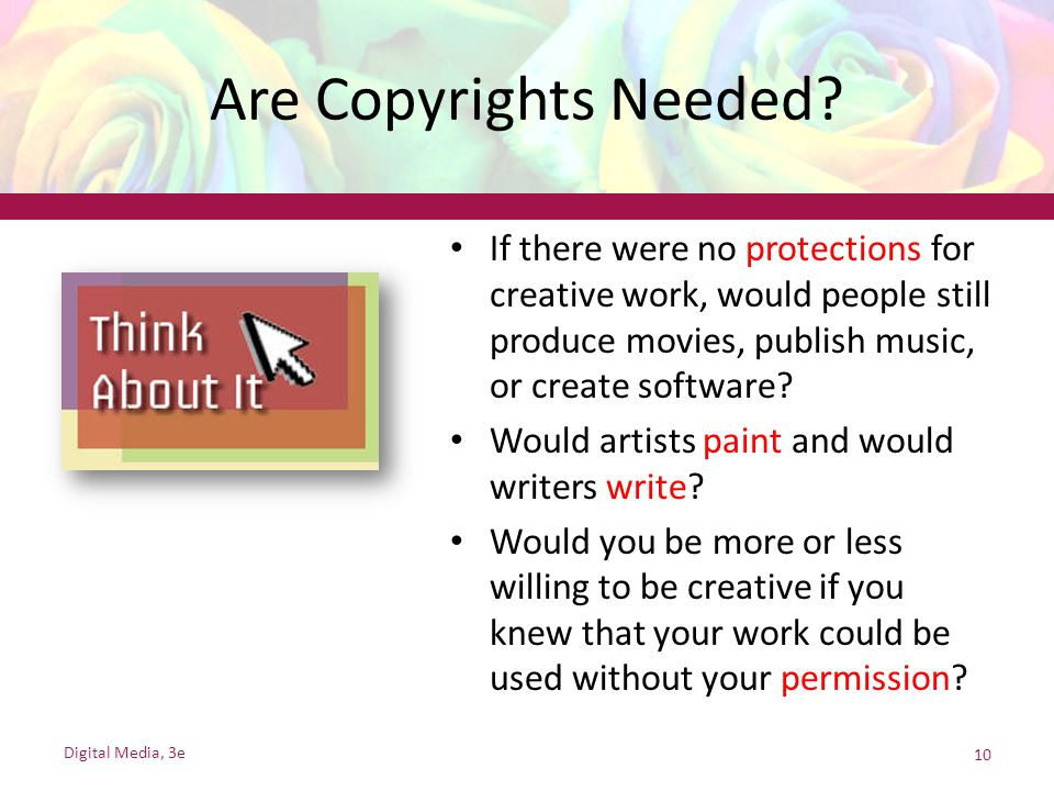 Are Copyrights Needed If there were no protections for creative work, would people still produce movies, publish music, or create software