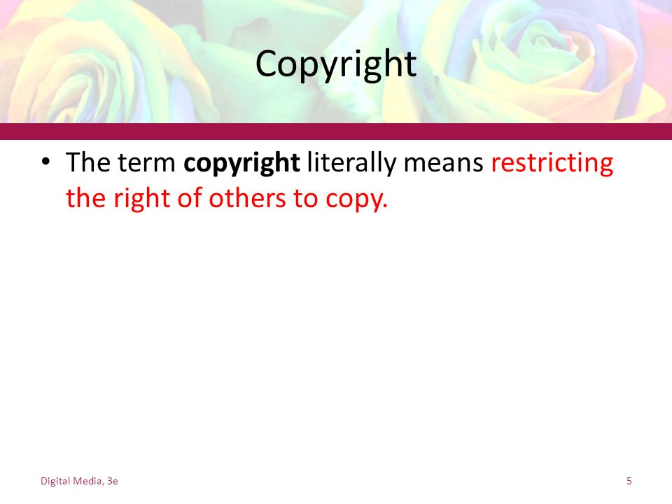 Copyright The term copyright literally means restricting the right of others to copy.