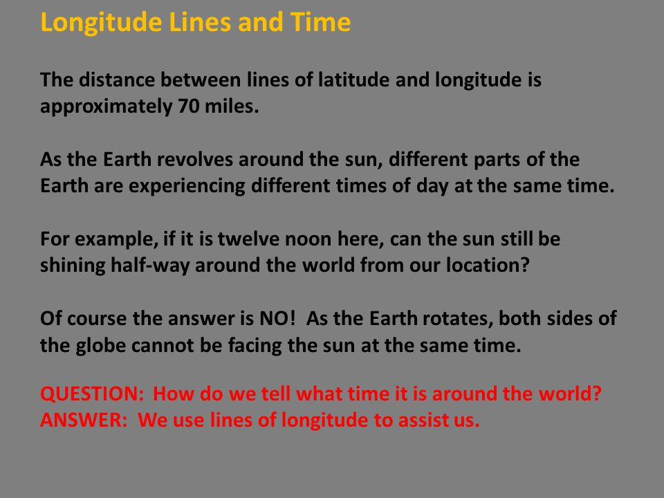 Longitude Lines and Time The distance between lines of latitude and longitude is approximately 70 miles.