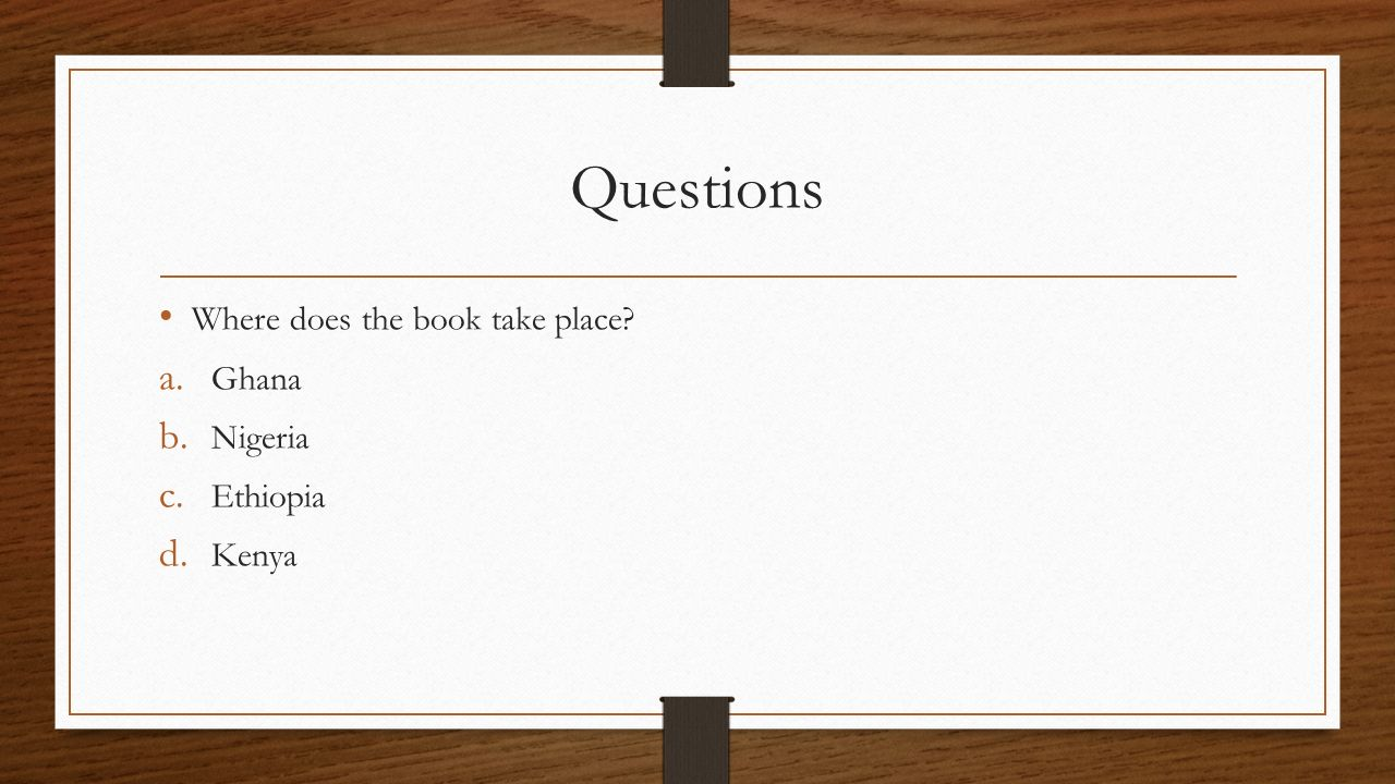 Questions Where does the book take place Ghana Nigeria Ethiopia Kenya