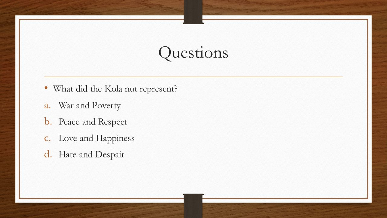 Questions What did the Kola nut represent War and Poverty