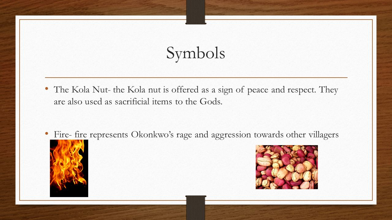 Symbols The Kola Nut- the Kola nut is offered as a sign of peace and respect. They are also used as sacrificial items to the Gods.