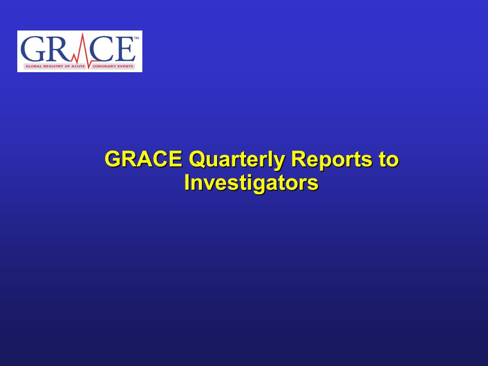 GRACE Quarterly Reports to Investigators