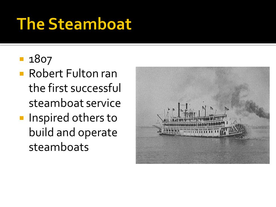 The Steamboat Robert Fulton ran the first successful steamboat service.