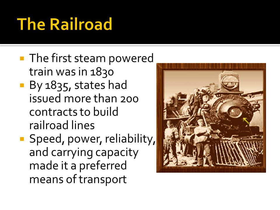 The Railroad The first steam powered train was in 1830