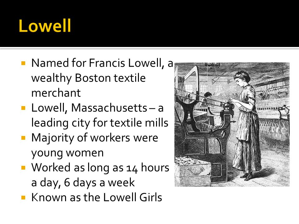 Lowell Named for Francis Lowell, a wealthy Boston textile merchant
