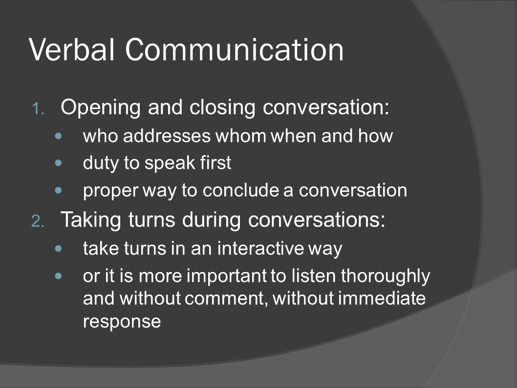 Verbal Communication Opening and closing conversation:
