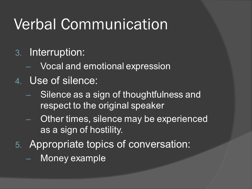 Verbal Communication Interruption: Use of silence: