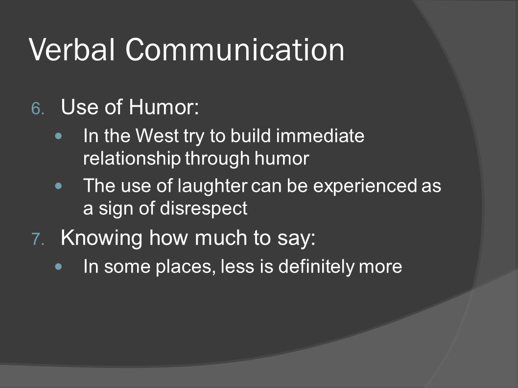Verbal Communication Use of Humor: Knowing how much to say: