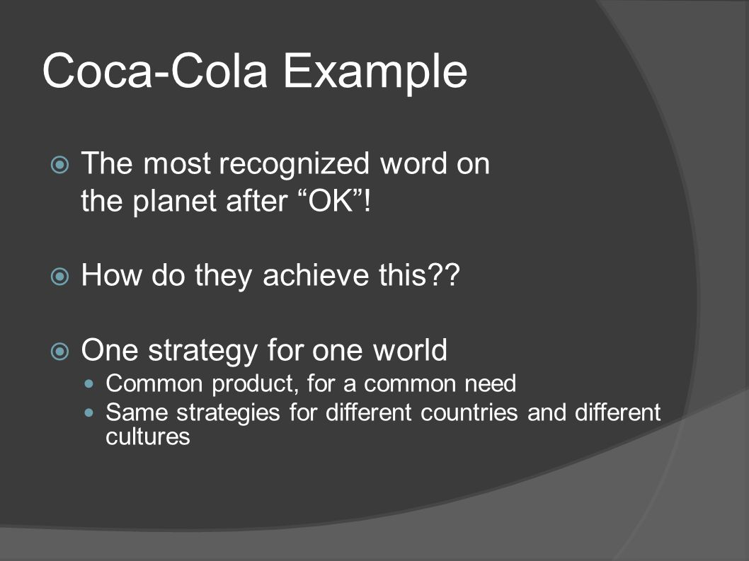 Coca-Cola Example The most recognized word on the planet after OK !