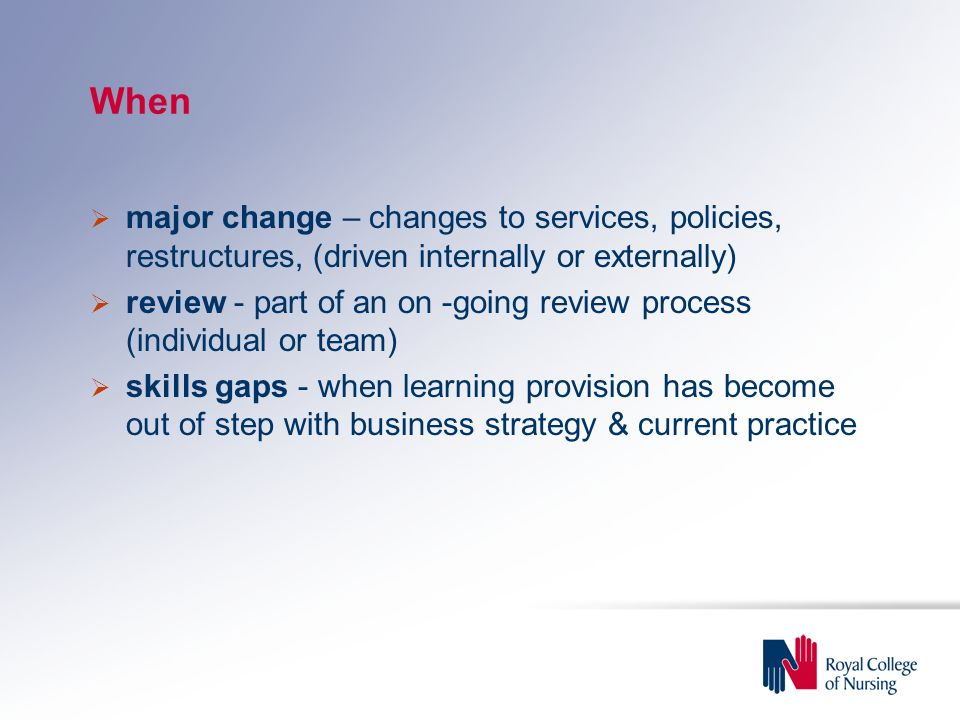 When major change – changes to services, policies, restructures, (driven internally or externally)