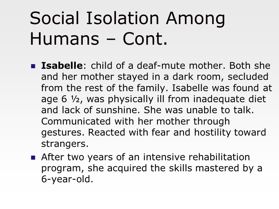 genie social isolation The present paper reports on a case of a now-16-year-old girl who for most of her life suffered an extreme degree of social isolation and experiential deprivation.