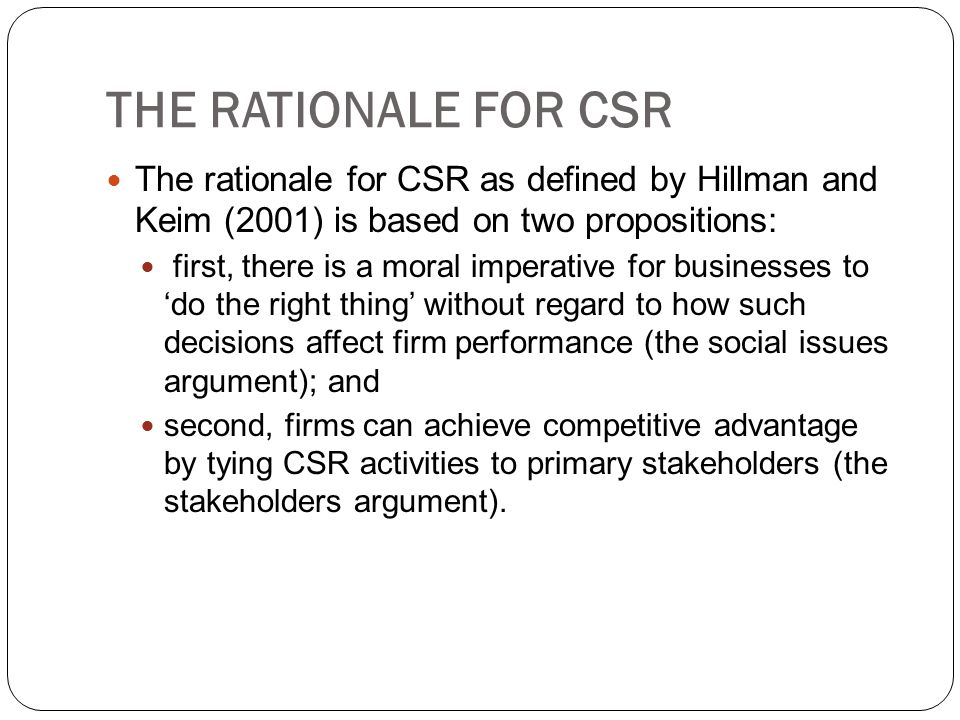 THE RATIONALE FOR CSR The rationale for CSR as defined by Hillman and Keim (2001) is based on two propositions: