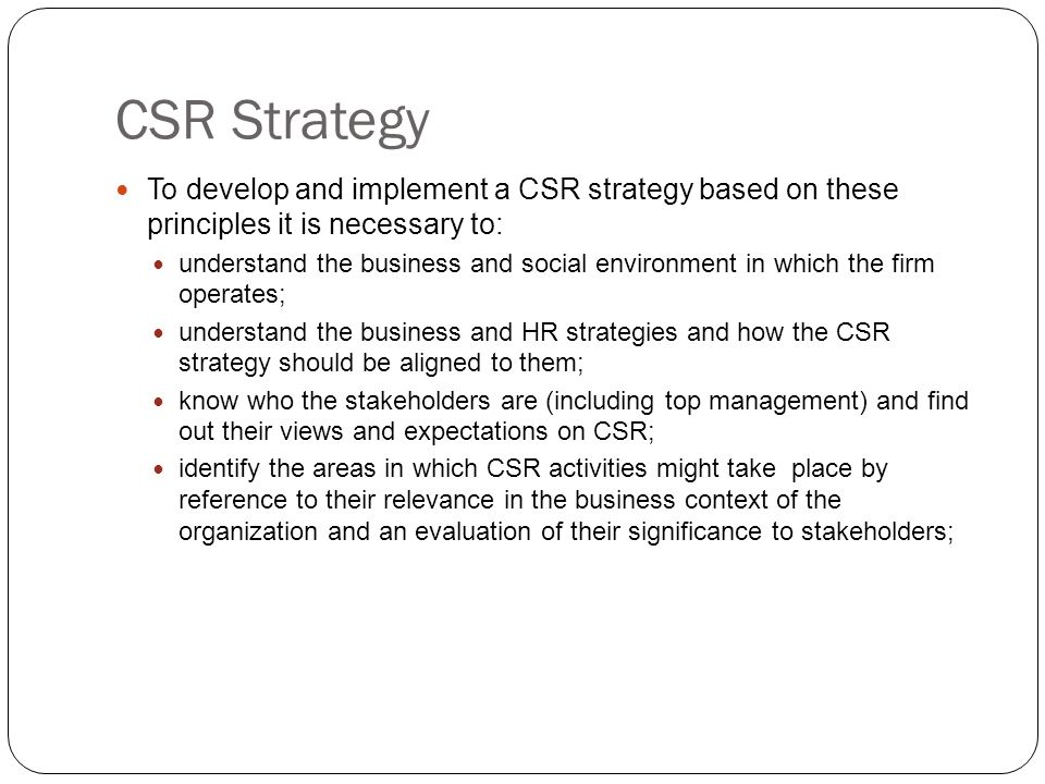 CSR Strategy To develop and implement a CSR strategy based on these principles it is necessary to: