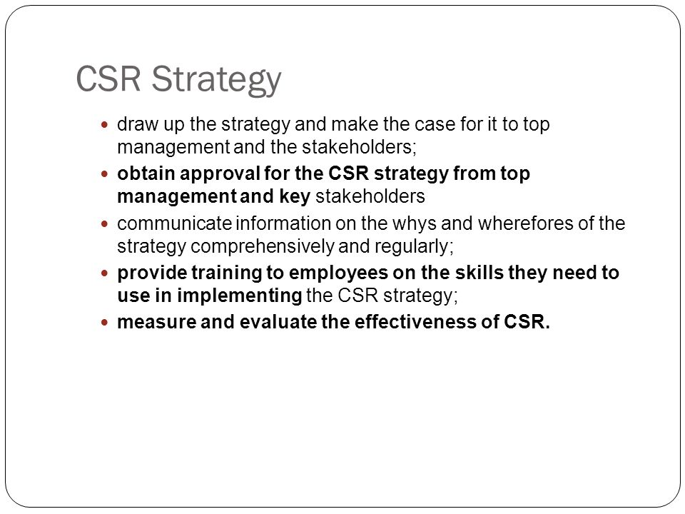 CSR Strategy draw up the strategy and make the case for it to top management and the stakeholders;