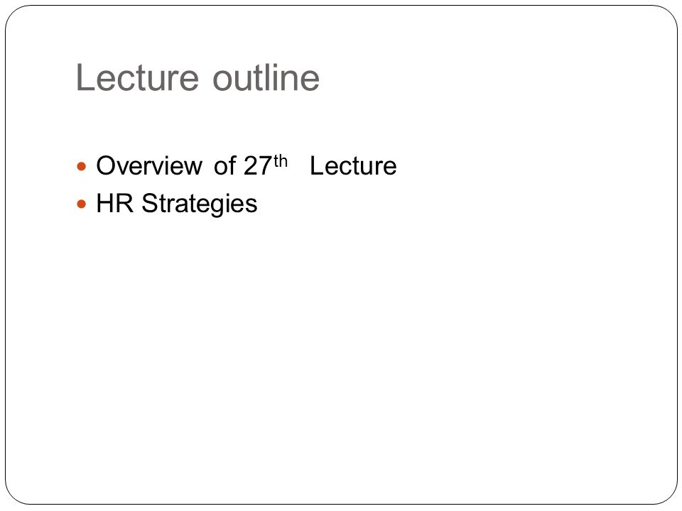 Lecture outline Overview of 27th Lecture HR Strategies