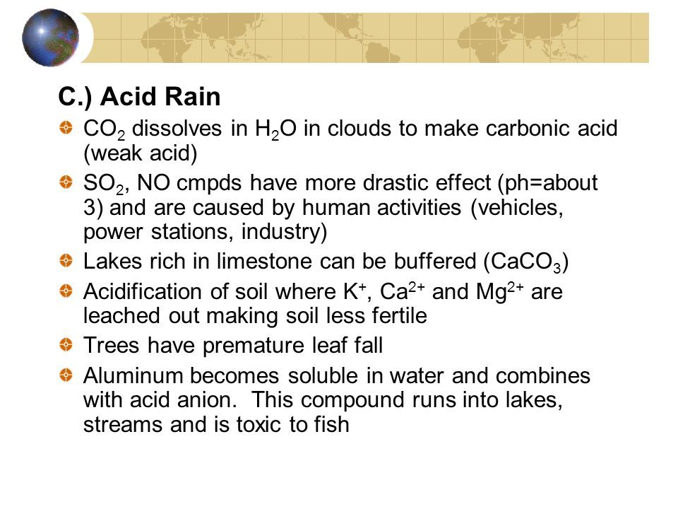 C.) Acid Rain CO2 dissolves in H2O in clouds to make carbonic acid (weak acid)