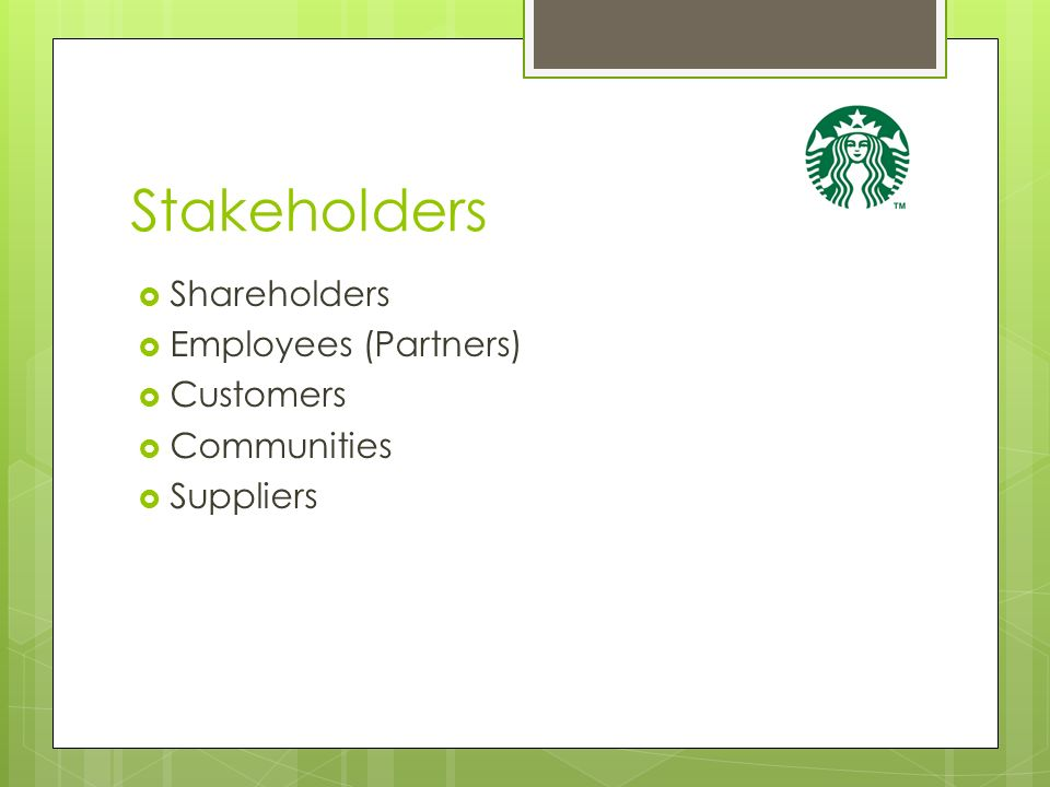 stakeholders starbucks At starbucks coffee company, my public affairs role focused on developing communications strategies and strong relationships with a variety of stakeholder groups in the areas of ethical.