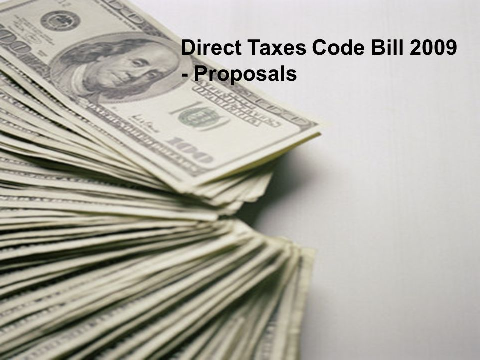 direct tax code bill The direct taxes code bill, 2010: the direct taxation of the income of individuals, companies and other entities is governed by the income tax act, 1961 the direct.