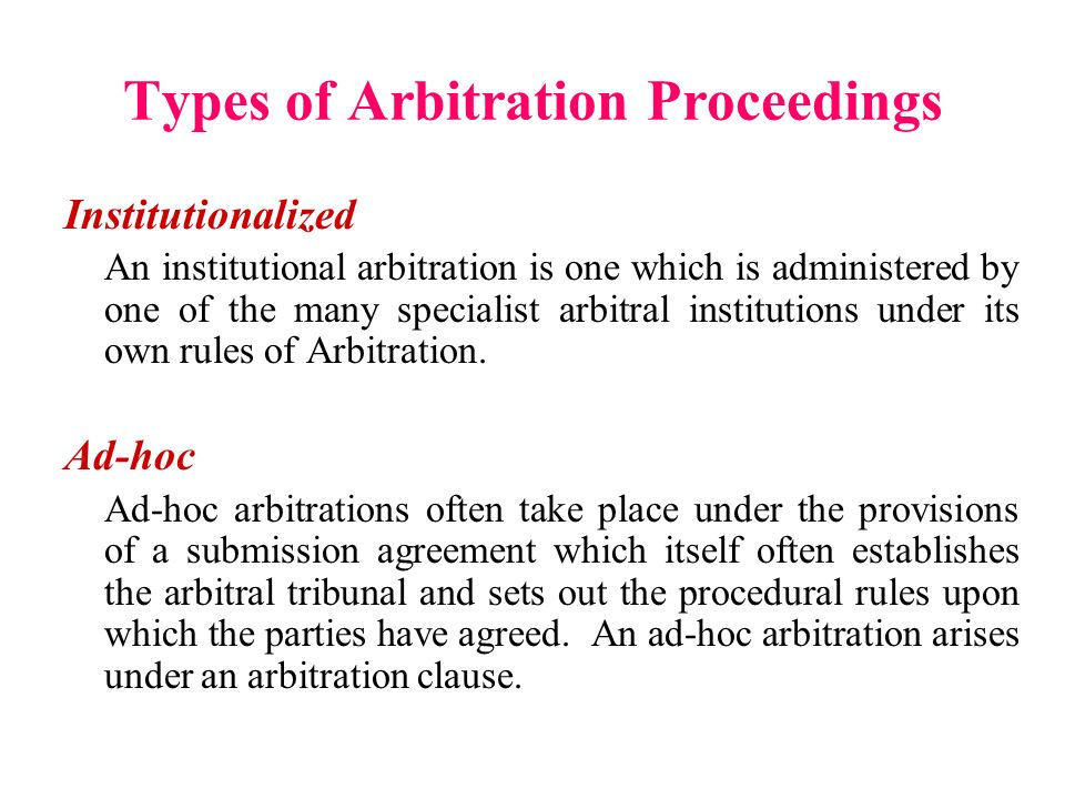 types of arbitration Arbitration is an alternative dispute resolution (adr) procedure whereby parties to a dispute, rather than litigate in court, agree to place their case before an impartial third-party arbitrator who, after hearing the matter, issues a ruling in favor of one of the parties arbitration procedures can.