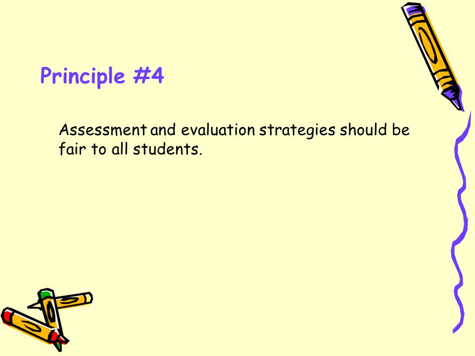 Principle #4 Assessment and evaluation strategies should be fair to all students.