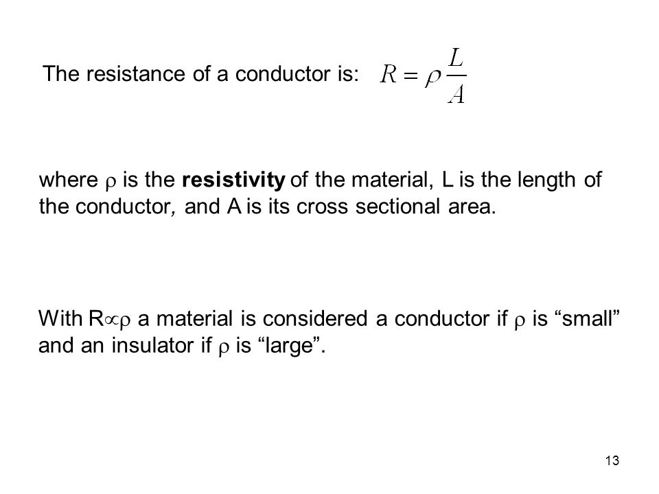 The resistance of a conductor is: