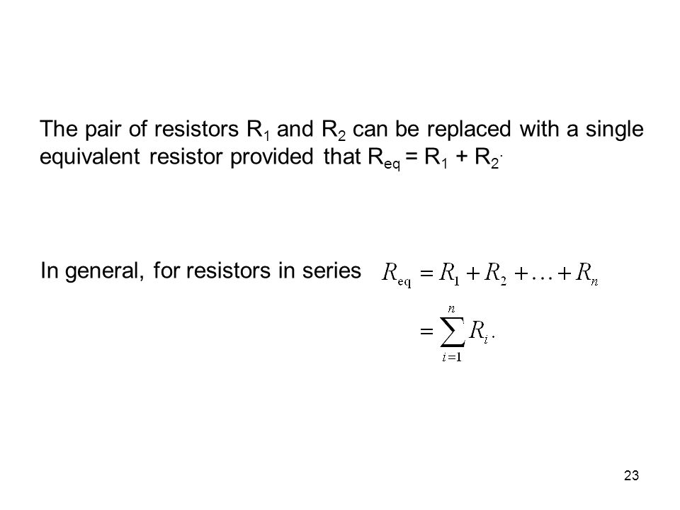 The pair of resistors R1 and R2 can be replaced with a single equivalent resistor provided that Req = R1 + R2.