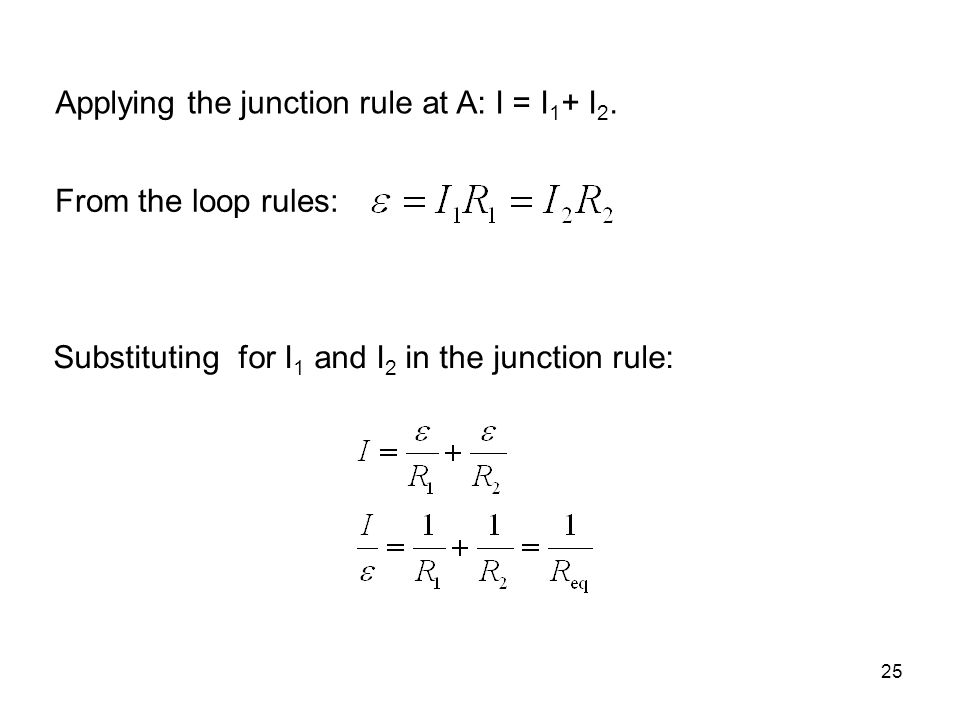 Applying the junction rule at A: I = I1+ I2.