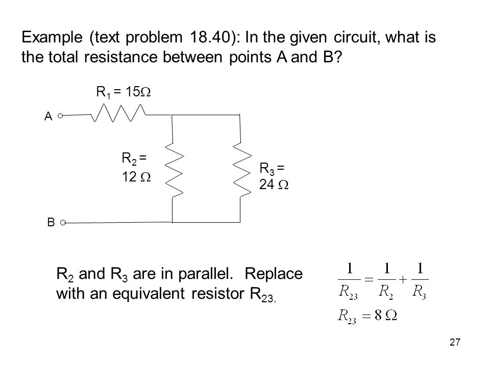 R2 and R3 are in parallel. Replace with an equivalent resistor R23.