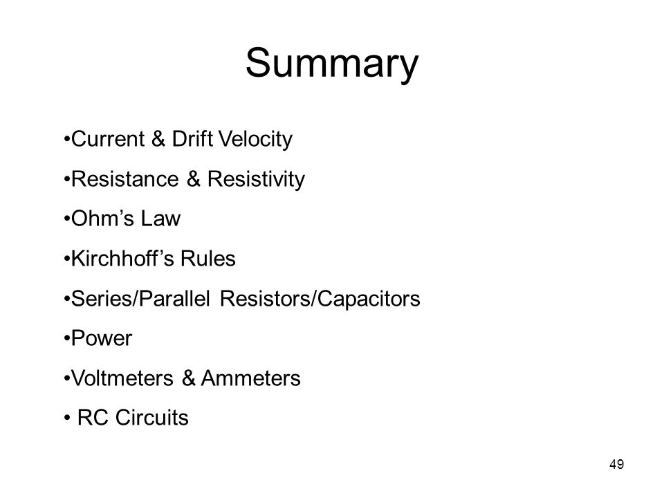Summary Current & Drift Velocity Resistance & Resistivity Ohm's Law