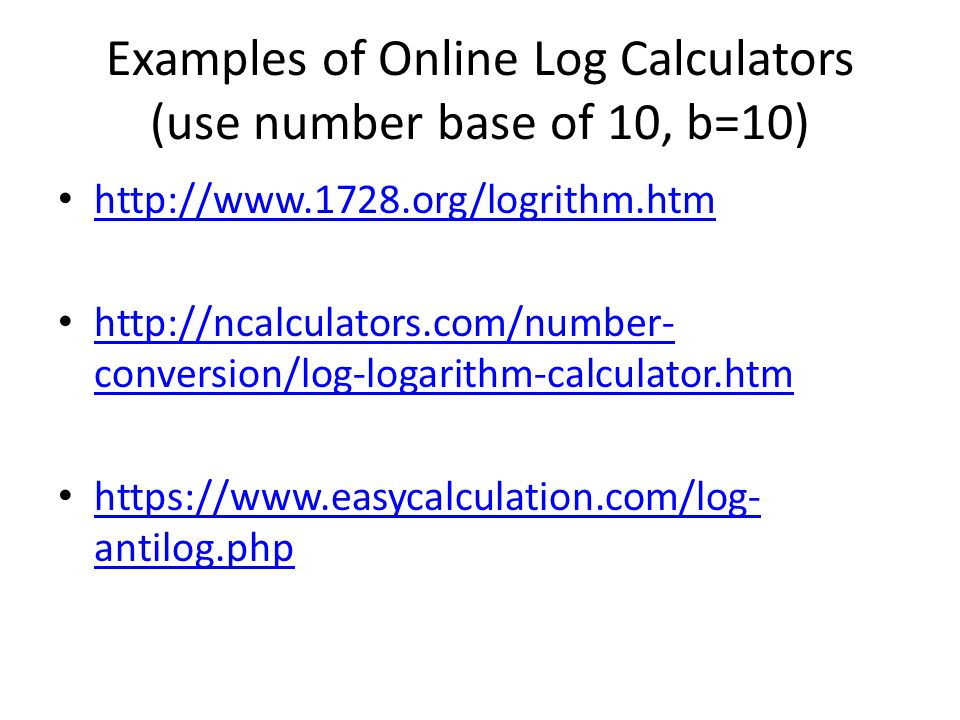 Examples of Online Log Calculators (use number base of 10, b=10)